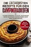Die leckersten Rezepte für den Campingbackofen: Leckere Vorspeisen, Aufläufe,...
